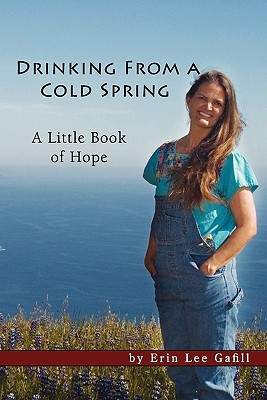 Drinking from a Cold Spring: A Little Book of Hope - Gafill, Erin Lee