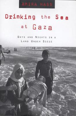 Drinking the Sea at Gaza: Days and Nights in a Land Under Siege - Hass, Amira, and Kaufman-Lacusta, Maxine (Translated by), and Wesley, Elana (Translated by)