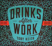 Drinks After Work [Deluxe Edition] - Toby Keith