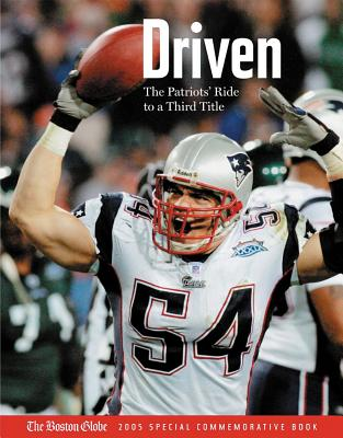 Driven: The Patriots' Ride to a Third Title: The Boston Globe Special Commemorative Book - Boston Globe