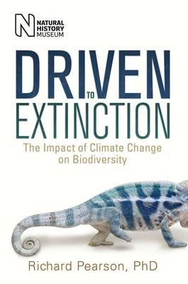 Driven to Extinction: The Impact of Climate Change on Biodiversity - Pearson, Richard