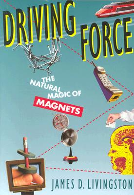 Driving Force: The Natural Magic of Magnets - Livingston, James D