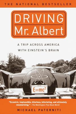 Driving Mr. Albert: A Trip Across America with Einstein's Brain - Paterniti, Michael