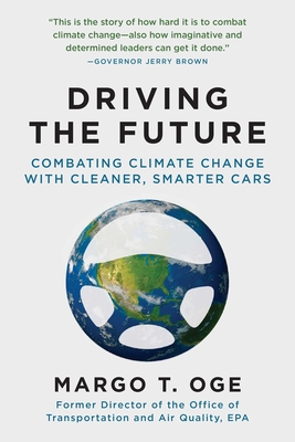 Driving the Future: Combating Climate Change with Cleaner, Smarter Cars - Oge, Margo T, and Krupp, Fred (Foreword by)