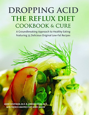 Dropping Acid: The Reflux Diet Cookbook & Cure - Koufman, Jamie MD, and Stern, Jordan MD, and Bauer, Marc
