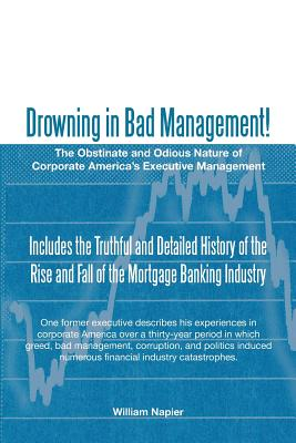 Drowning in Bad Management!: The Obstinate and Odious Nature of Corporate America's Executive Management - Napier, William, Sir