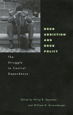 Drug Addiction and Drug Policy: The Struggle to Control Dependence - Heymann, Philip B (Editor), and Brownsberger, William N (Editor), and Boyum, David (Contributions by)