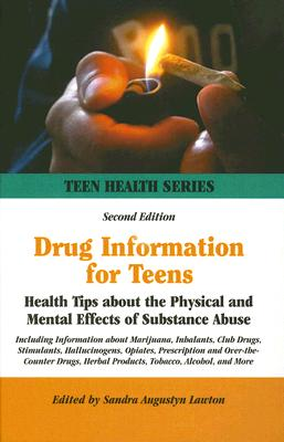 Drug Information for Teens: Health Tips about the Physical and Mental Effects of Substance Abuse - Lawton, Sandra Augustyn (Editor)