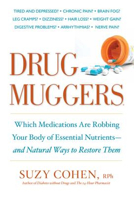 Drug Muggers: Which Medications Are Robbing Your Body of Essential Nutrients--And Natural Ways to Restore Them - Cohen, Suzy