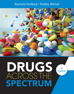 Drugs Across the Spectrum - Goldberg, Raymond, and Mitchell, Pardess