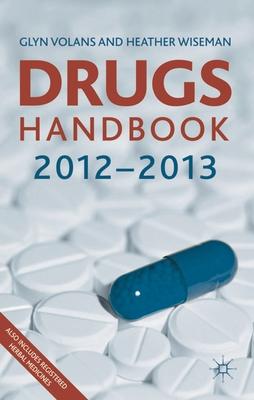 Drugs Handbook 2012-2013 - Volans, Glyn N., and Wiseman, Heather M.