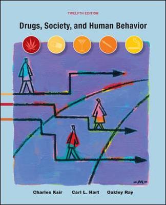 Drugs, Society, and Human Behavior - Ksir, Charles J, and Hart, Carl L, Dr., and Ray, Oakley S