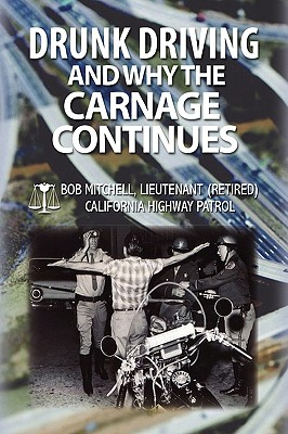 Drunk Driving and Why the Carnage Continues - Mitchell, Bob