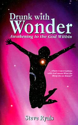 Drunk with Wonder: Awakening to the God Within - Ryals, Steve
