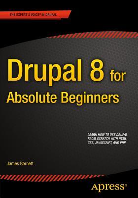 Drupal 8 for Absolute Beginners - Barnett, James