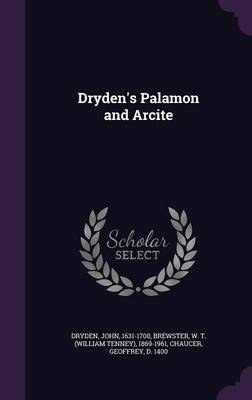 Dryden's Palamon and Arcite - Dryden, John, and Brewster, W T 1869-1961, and Chaucer, Geoffrey