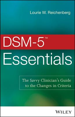 DSM-5 Essentials: The Savvy Clinician's Guide to the Changes in Criteria - Reichenberg, Lourie W