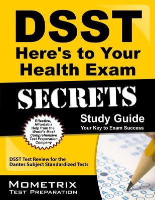 DSST Here's to Your Health Exam Secrets: DSST Test Review for the Dantes Subject Standardized Tests - Dsst Exam Secrets Test Prep Team