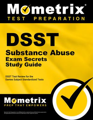 Dsst Substance Abuse Exam Secrets Study Guide: Dsst Test Review for the Dantes Subject Standardized Tests - Dsst Exam Secrets Test Prep (Editor)