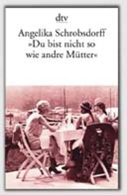 Du Bist Nicht Wie Andre Mutter - Schrobsdorff