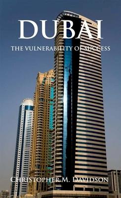 Dubai: The Vulnerability of Success - Davidson, Christopher