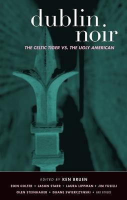 Dublin Noir: The Celtic Tiger Vs. the Ugly American - Bruen, Ken (Editor)