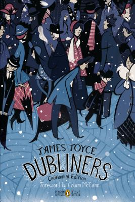 Dubliners: Centennial Edition (Penguin Classics Deluxe Edition) - Joyce, James, and McCann, Colum (Foreword by), and Brown, Terence (Notes by)
