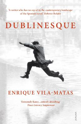 Dublinesque - Vila-Matas, Enrique, and McLean, Anne (Translated by), and Harvey, Rosalind (Translated by)
