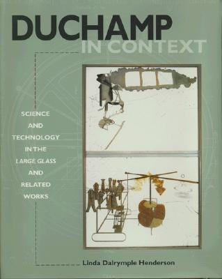 Duchamp in Context: Science and Technology in the Large Glass and Related Works - Henderson, Linda Dalrymple