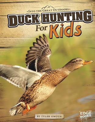 Duck Hunting for Kids - Omoth, Tyler, and Slone, Greg (Consultant editor)