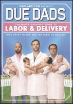 Due Dads: The Man's Guide to Labor and Delivery