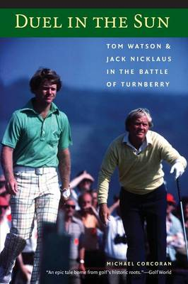 Duel in the Sun: Tom Watson and Jack Nicklaus in the Battle of Turnberry - Corcoran, Michael