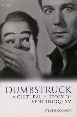 Dumbstruck: A Cultural History of Ventriloquism - Connor, Steven