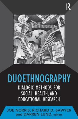 Duoethnography: Dialogic Methods for Social, Health, and Educational Research - Norris, Joe (Editor), and Sawyer, Richard D (Editor), and Lund, Darren (Editor)