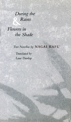 During the Rains & Flowers in the Shade - Nagai, Kafu, and Dunlop, Lane, Professor (Translated by)