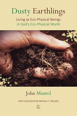 Dusty Earthlings: Living as Eco-Physical Beings in God's Eco-Physical World - Mustol, John