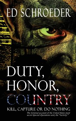 Duty, Honor, Country: Kill, Capture, or Do Nothing - Schroeder, Ed
