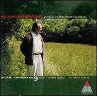 Dvorák: Symphony No. 9; The Water Goblin - Royal Concertgebouw Orchestra; Nikolaus Harnoncourt (conductor)