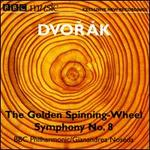 Dvorák: The Golden Spinning-Wheel; Symphony No. 8