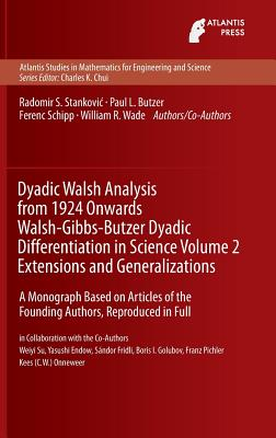 Dyadic Walsh Analysis from 1924 Onwards Walsh-Gibbs-Butzer Dyadic Differentiation in Science, Volume 2 Extensions and Generalizations: A Monograph Based on Articles of the Founding Authors, Reproduced in Full - Stankovic, Radomir, and Butzer, Paul Leo, and Schipp, Ferenc