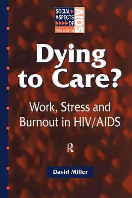 Dying to Care: Work, Stress and Burnout in HIV/AIDS Professionals - Miller, David