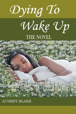 Dying to Wake Up: The Novel - Blake, Audrey M