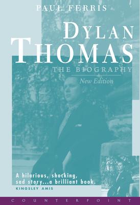 Dylan Thomas the Biography - Ferris, Paul