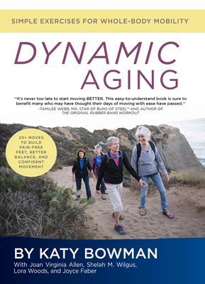 Dynamic Aging: Simple Exercises for Better Whole-Body Mobility - Bowman, Katy
