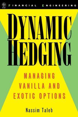 Dynamic Hedging: Managing Vanilla and Exotic Options - Taleb, Nassim Nicholas