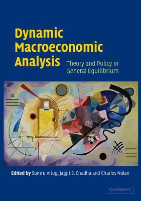 Dynamic Macroeconomic Analysis - Altug, Sumru (Editor), and Chadha, Jagjit S (Editor), and Nolan, Charles (Editor)