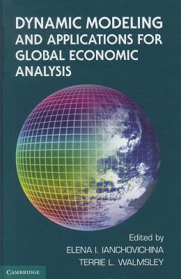 Dynamic Modeling and Applications for Global Economic Analysis - Ianchovichina, Elena (Editor), and Walmsley, Terrie L. (Editor)