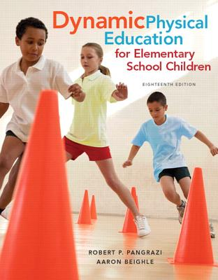 Dynamic Physical Education for Elementary School Children - Pangrazi, Robert P., and Beighle, Aaron