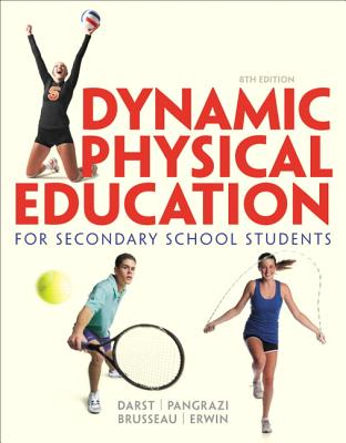 Dynamic Physical Education for Secondary School Students - Darst, Paul W., and Pangrazi, Robert P., and Brusseau, Timothy, Jr.