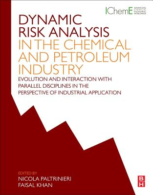 Dynamic Risk Analysis in the Chemical and Petroleum Industry: Evolution and Interaction with Parallel Disciplines in the Perspective of Industrial Application - Paltrinieri, Nicola (Editor), and Khan, Faisal (Editor)